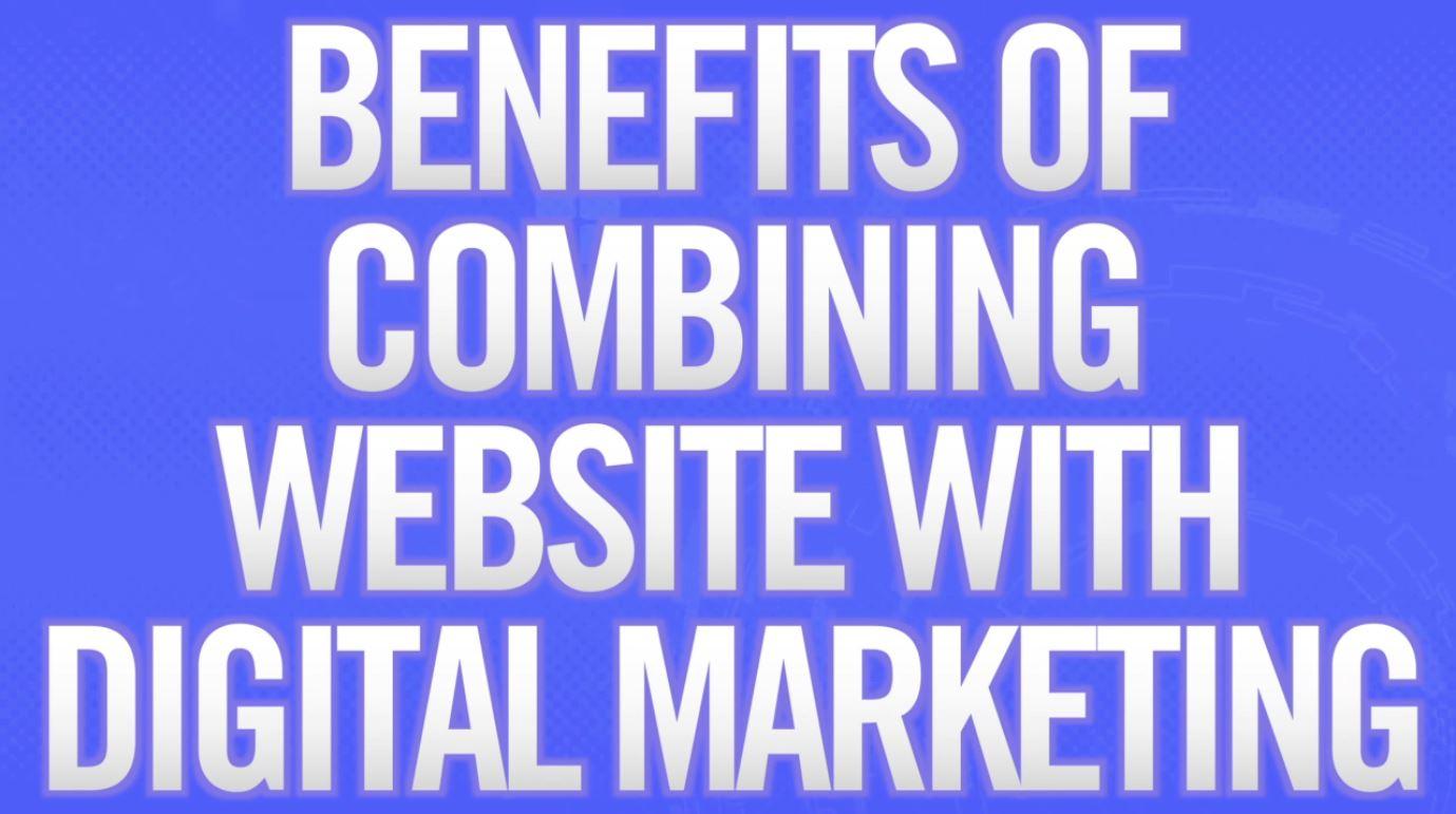 Benefits of Combining Website with Digital Marketing