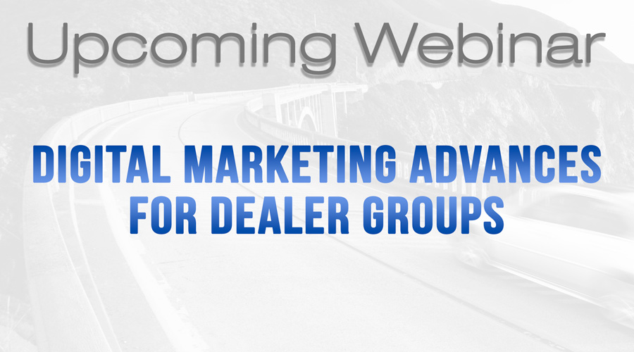 Webinar: Digital Marketing Advances for Dealer Groups
