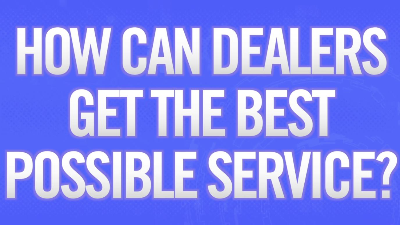 How Can Dealers Get the Best Possible Service? video