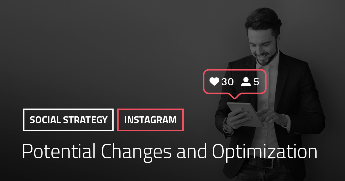 Instagram Strategy – Potential Changes and Optimization