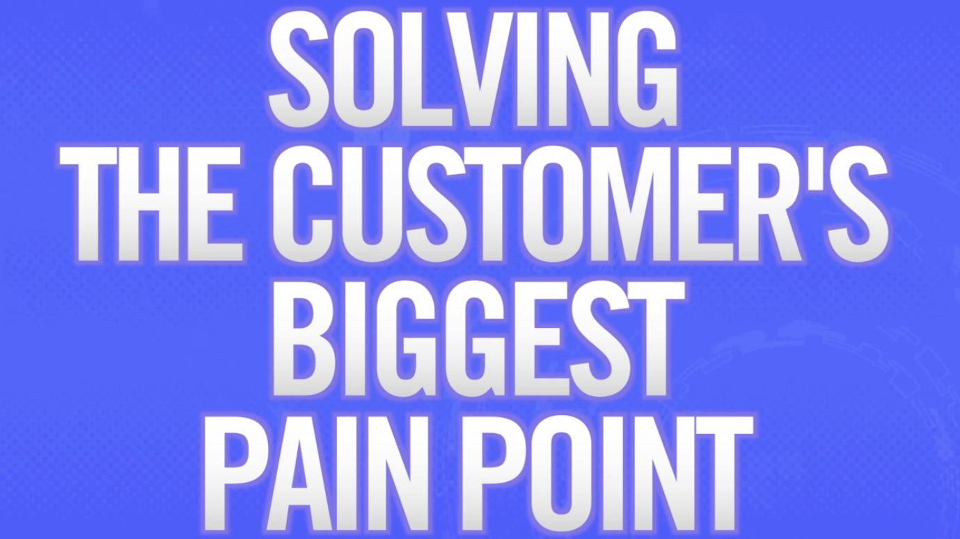 Solving the Customer's Biggest Pain Point