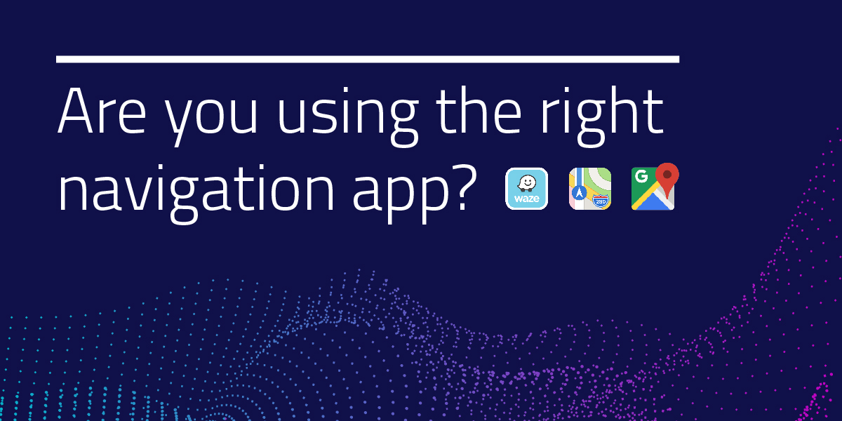 Are You Using the Right Navigation App? - Dealer eProcess